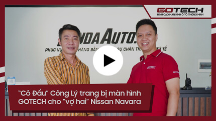 """""""Cô Đẩu"""" Công Lý """"choáng"""" sau khi trang bị màn hình GOTECH cho """"vợ hai"""" Nissan Navara"""