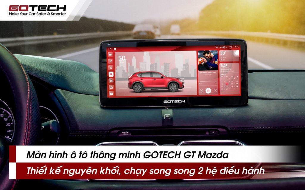 Màn hình Gotech GT Mazda nguyên khối tương thích 100% với Taplo xế cưng.