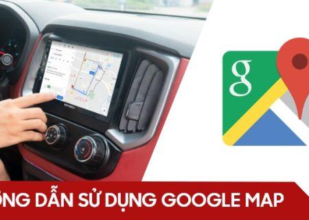 Hướng dẫn sử dụng bản đồ Google Maps trên màn hình ô tô thông minh GOTECH