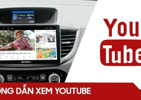 Hướng dẫn xem Youtube trên màn hình ô tô thông minh GOTECH