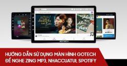 Hướng dẫn nghe nhạc trên màn hình Gotech